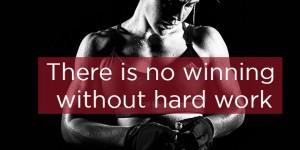 no winning without hard work