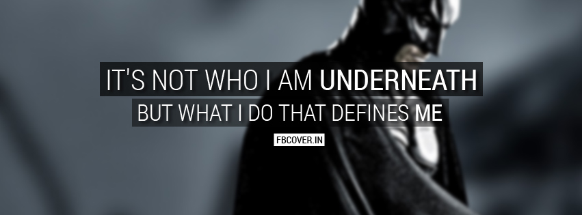 """Batman Quotes: """"It's not who I am underneath, but what I do that defines me."""""""