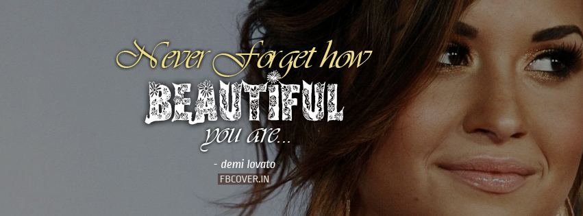 never forget how beautiful you are quotes, demi lovato quotes
