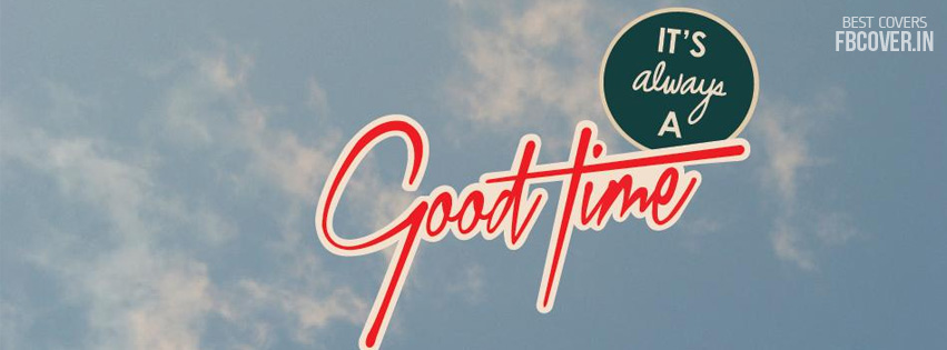 good time quotes facebook timeline covers