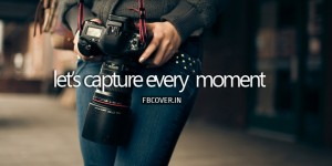let's capture every moment photography quotes