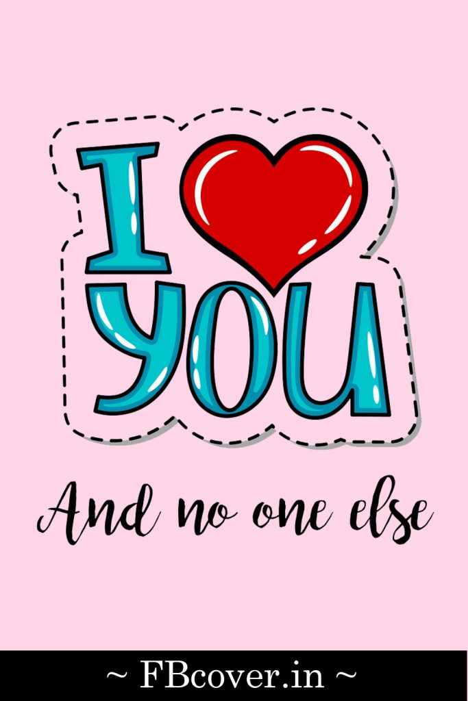 I love you and no one else