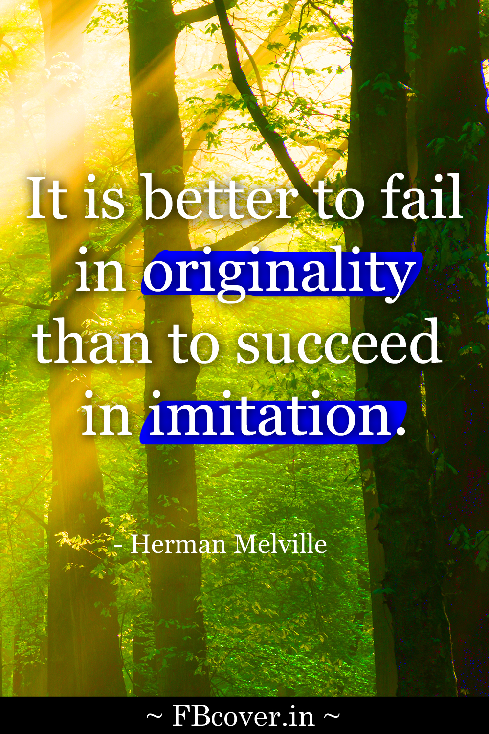 it is better to fail in originality than to succeed in imitation, quotes herman melville