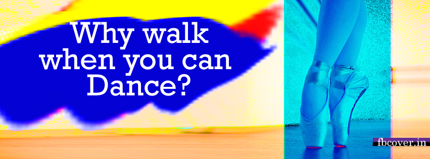 why walk when you can dance quote