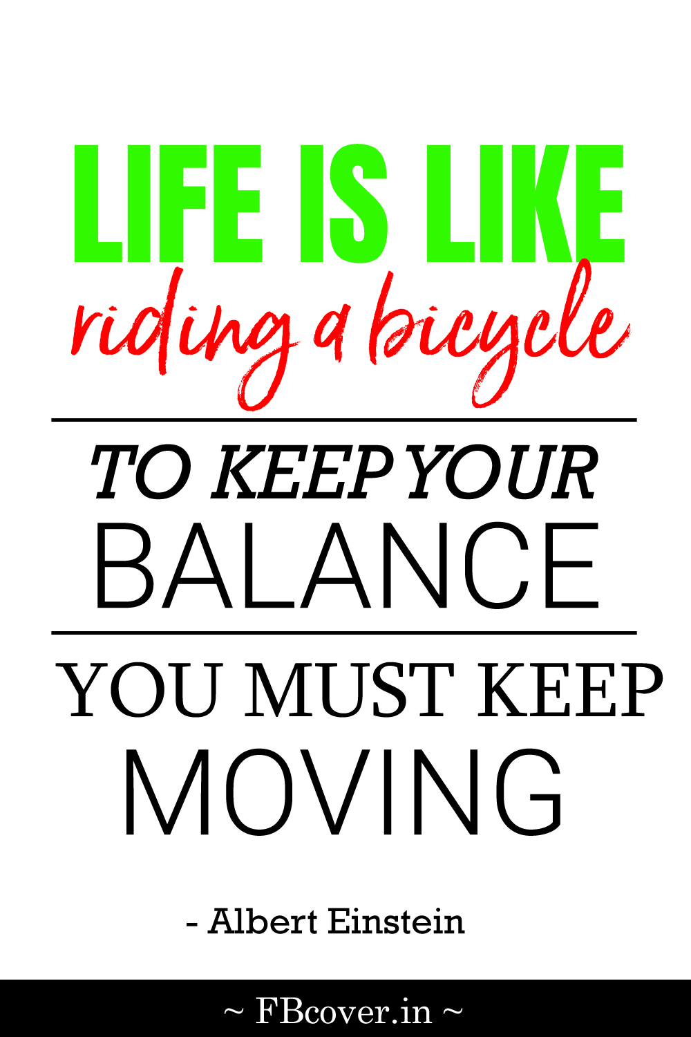 """Albert Einstein Quotes: """"life is like riding a bicycle. To keep your balance you must keep moving."""""""