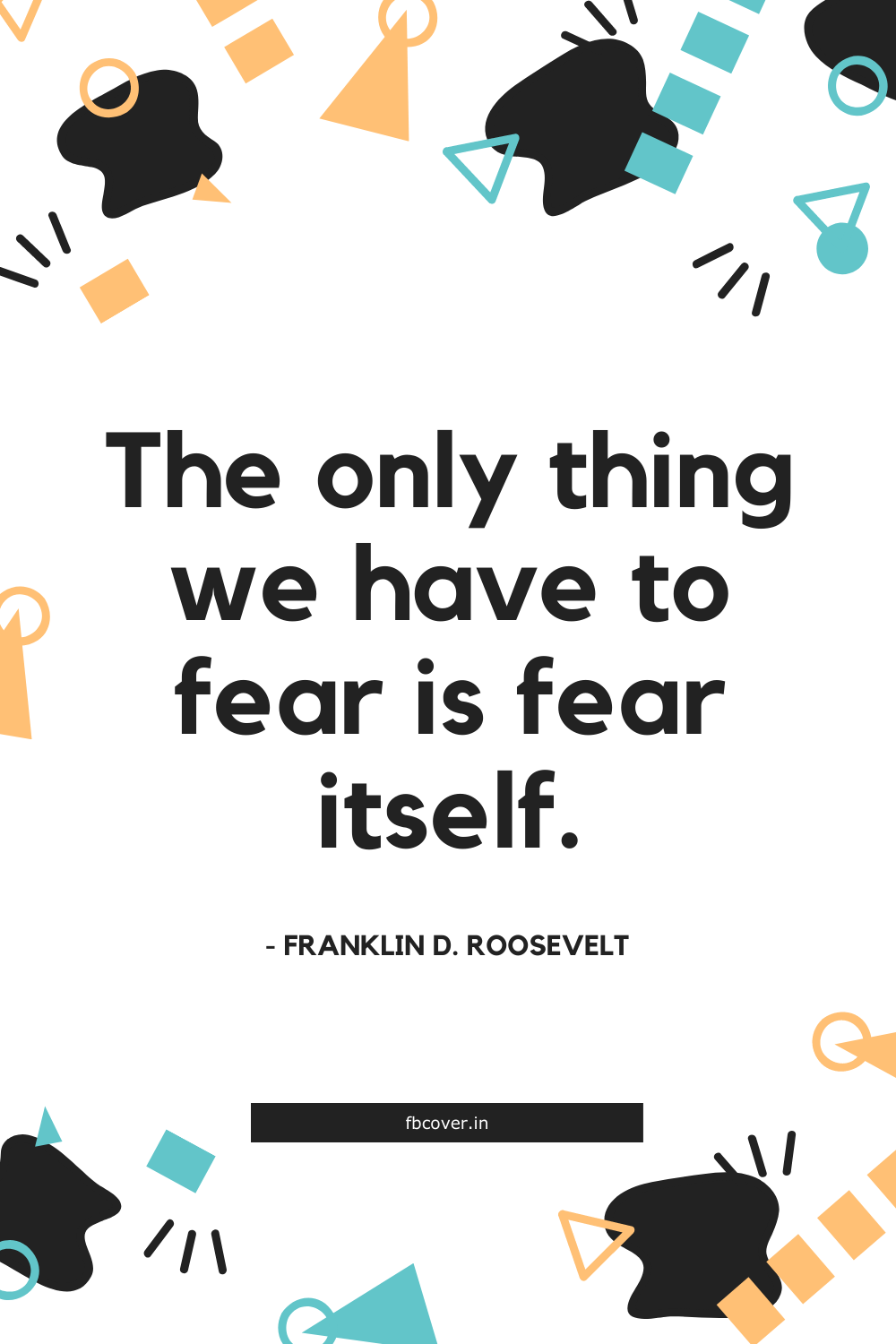 the only thing we have to fear is fear itself quote, franklin d roosevelt quotes