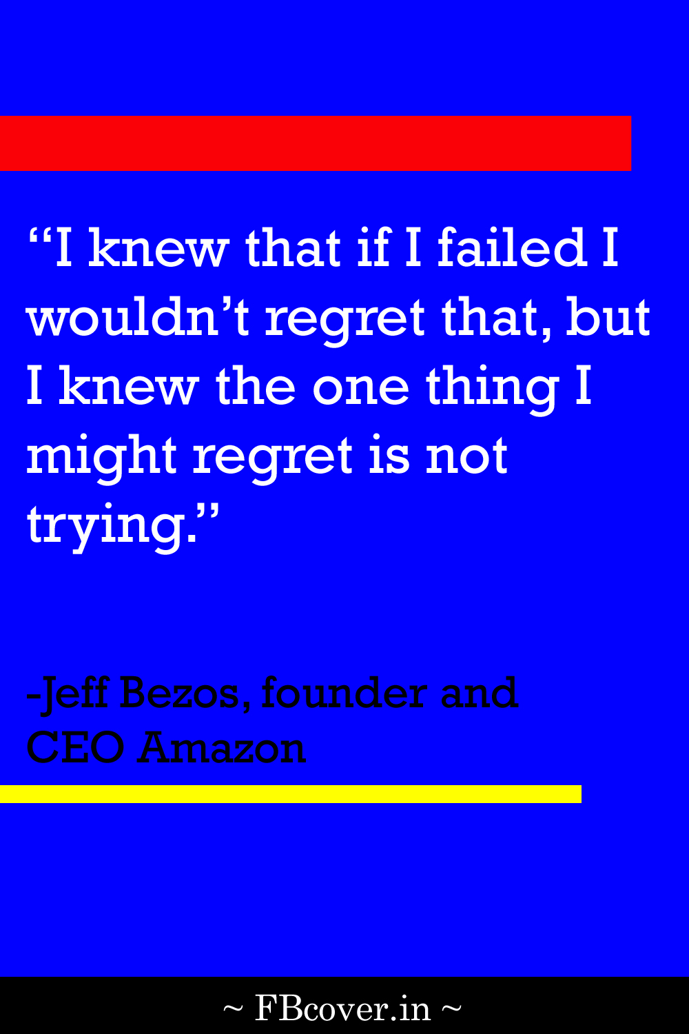 """Jeff Bezos Quotes: """"I knew that if I failed I wouldn't regret that, but I knew the one thing I might regret is not trying."""""""