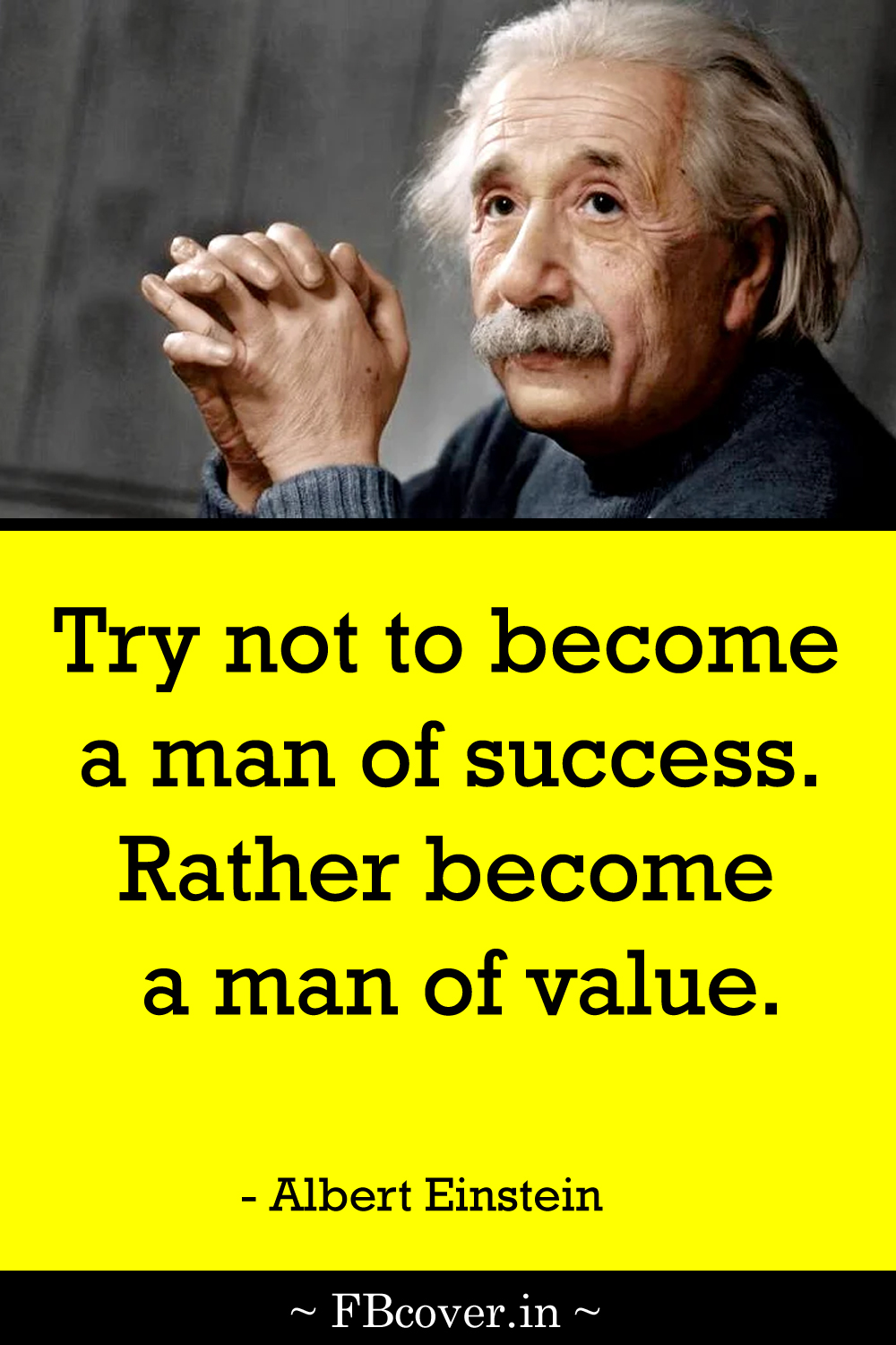 """Albert Einstein Quotes: """"try not to become a man of success. Rather become a man of value."""""""